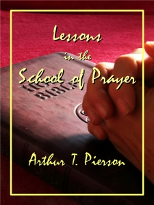 Lessons in the School of Prayer by A. T. Pierson
