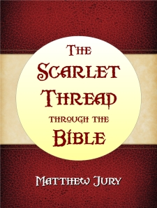 The Scarlet Thread through the Bible by Matt Jury