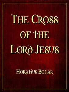 The Cross of the Lord Jesus by Horatius Bonar